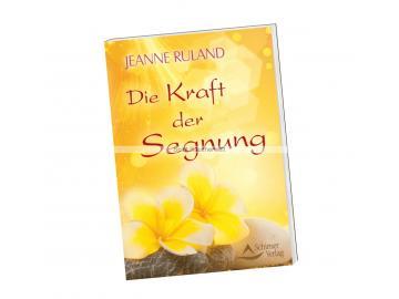 Die Kraft der Segnung - von Jeanne Ruland