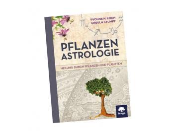 Pflanzen Astrologie - Heilung durch Pflanzen und Planeten   Freya Verlag