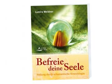 Buch - Befreie deine Seele - Heilung durch schamanische Kinesiologie   Lumira Weidner