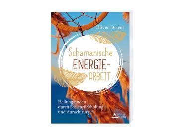 Schamanische Energie-Arbeit   Buch von Oliver Driver